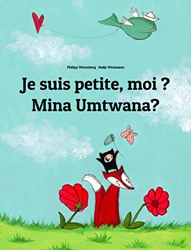 Philipp Winterberg - Je suis petite, moi ? Mina Umtwana?: Un livre d'images pour les enfants (Edition bilingue français-zoulou) (French Edition)