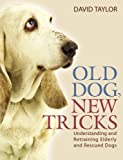 David Taylor Old Dog NewTricks. Understanding and Retraining Elderly and Rescue Dogs