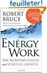 Energy Work: The Secrets of Healing a...