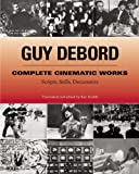 Guy Debord: Complete Cinematic Works: Scripts, Stills, Documents (1902593839) by Debord, Guy