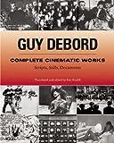 Guy Debord: Complete Cinematic Works: Scripts, Stills, Documents (1902593839) by Debord, Guy