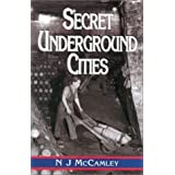 Secret Underground Cities: an Account of Some of Britain's Subterranean Defence, Factory and Storage Sites in the Second World Warby N.J. McCamley