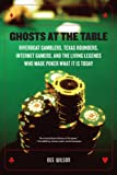 Ghosts at the Table: Riverboat Gamblers, Texas Rounders, Internet Gamers, and the Living Legends Who Made Poker What It Is Today