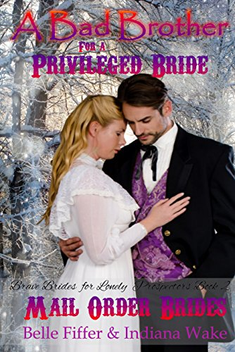 Mail Order Bride: A Bad Brother for a Privileged Bride: Clean Western Historical Romance Novella (Brave Brides...