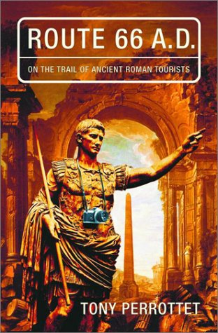 Route 66 A.D : On the Trail of Ancient Roman Tourists, TONY PERROTTET