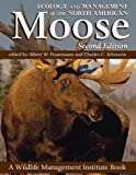 Ecology and Management of the North American Moose, Second Edition