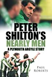 Peter Shilton's Nearly Men: A Plymouth Argyle Story (0752448781) by Roberts, Paul
