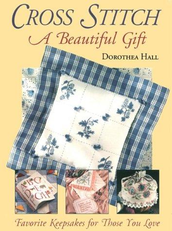 Cross Stitch: A Beautiful Gift, Dorothea Hall