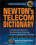 Newton's Telecom Dictionary: The Authoritative Resource for Telecommunications, Networking, the Internet and Information Technology (18th Edition)