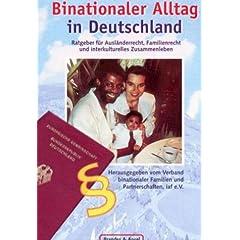 Binationaler Alltag in Deutschland: Ratgeber für Ausländerrecht, Familienrecht und interkulturelles Zusammenleben