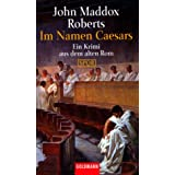 Im Namen Caesars: Ein Krimi aus dem alten Rom - SPQRvon &#34;John Maddox Roberts&#34;