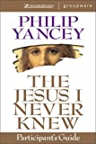 The Jesus I Never Knew Participant's Guide (0310224330) by Yancey, Philip