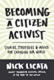 Becoming a Citizen Activist: Stories, Strategies, and Advice for Changing Our World