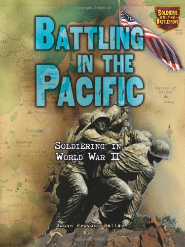 Battling in the Pacific: Soldiering in World War II (Soldiers on the Battlefront)