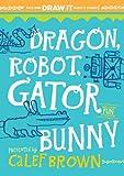 Dragon, Robot, Gatorbunny: Pick one. Draw it. Make it funny.
