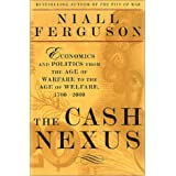 The Cash Nexus: Economics And Politics From The Age Of Warfare Through The Age Of Welfare, 1700-2000 ~ Niall Ferguson