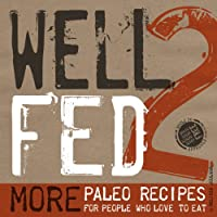 Well Fed 2: More Paleo Recipes for People Who Love to Eat from Smudge Publishing