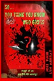 img - for So ... You think you know who God is?: Seekers Comprehensive Study Guide Toward Truth book / textbook / text book