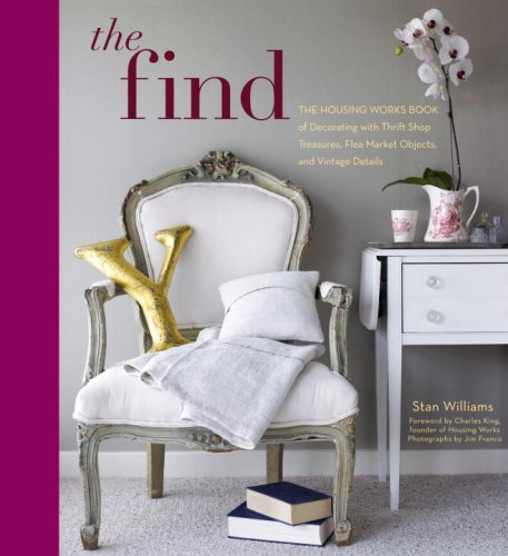 The Find: The Housing Works Book of Decorating with Thrift Shop Treasures, Flea Market Objects, and Vintage Details