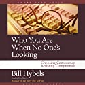 Who You Are When No One's Looking: Choosing Consistency, Resisting Compromise Hörbuch von Bill Hybels Gesprochen von: Lloyd James