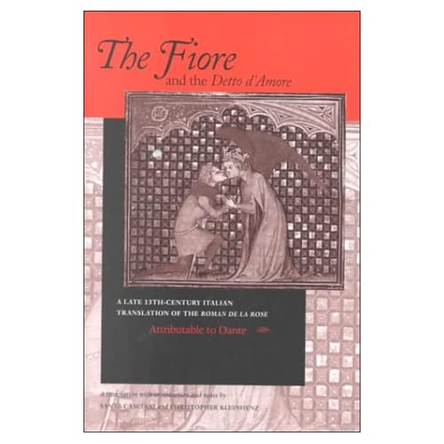 The Fiore and the Detto D'Amore: A Late 13th-Century Translation of The Roman de la Rose (The William and Katherine Devers Series in Dante Studies, Vol. 4) (Italian and English Edition)