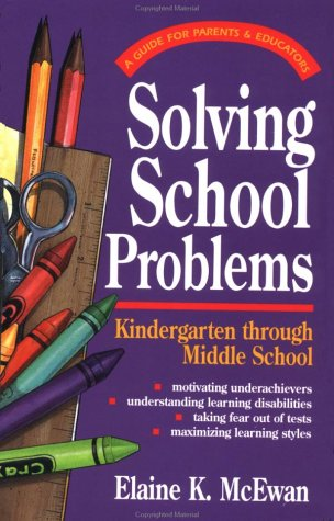 Solving School Problems: A Guide for Parents & Educators: Kindergarten Through Middle School, ELAINE K. MCEWAN