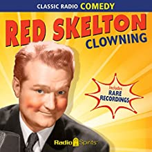 Red Skelton: Clowning Radio/TV Program by Red Skelton Narrated by Red Skelton, Lurene Tuttle, Verna Felton