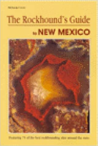 The Rockhound's Guide to New Mexico (Falcon Guides Rockhounding)