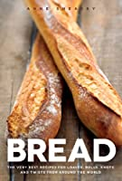 Bread: The very best recipes for loaves, rolls, knots and twists from around the world
