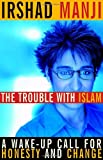 The Trouble with Islam: A Wake-up Call for Honesty and Change by Irshad Manji