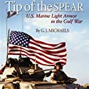 Tip of the Spear: US Marine Light Armor in the Gulf War (       UNABRIDGED) by G. J. Michaels Narrated by Tom Stechschulte