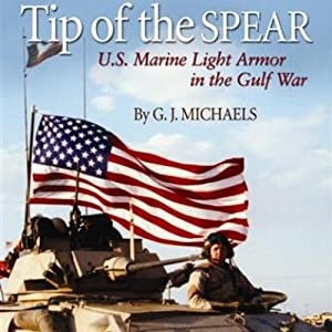 Tip of the Spear: US Marine Light Armor in the Gulf War | [G. J. Michaels]