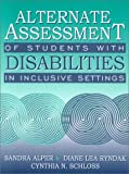 img - for Alternate Assessment of Students with Disabilities in Inclusive Settings by Alper Sandra Ryndak Diane Lea Schloss Cynthia N. (2000-09-01) Paperback book / textbook / text book