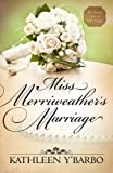 Miss Merriweathers Marriage (Free Short Story) (The Secret Lives of Will Tucker)
