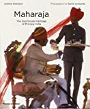 Maharaja: The Spectacular Heritage of Princely India (0500288224) by Robinson, Andrew
