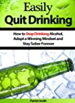 Easily Quit Drinking: How to Stop Dri...