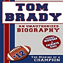 Tom Brady: An Unauthorized Biography (       UNABRIDGED) by Belmont and Belcourt Biographies Narrated by Pete Mutino