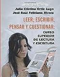 img - for Leer, escribir, pensar y cuestionar: curso superior de lectura y escritura (Spanish Edition) book / textbook / text book