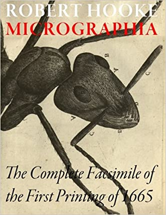 Micrographia - The Complete facsimile of the first printing of 1665 written by Robert Hooke