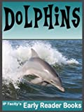 Dolphins! Dolphin Facts, Pictures & Video Links. Early Reader Dolphin Book for Kids (Amazing Animals Early Reader Book)