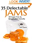 35 Delectable Jam Recipes: All Sugar...