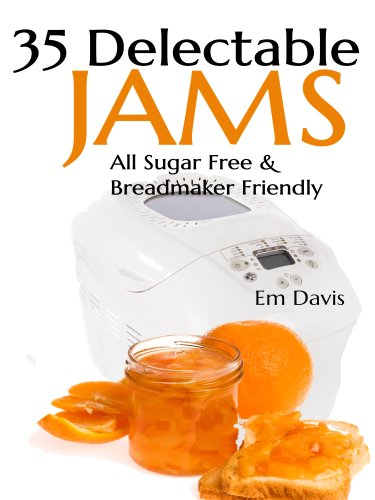 35 Delectable Jam Recipes: All Sugar Free and Breadmaker Friendly by Em Davis