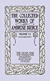 Ambrose Bierce The Collected Works of Ambrose Bierce, Volume VI: The Monk and the Hangman's Daughter and Fantastic Fables