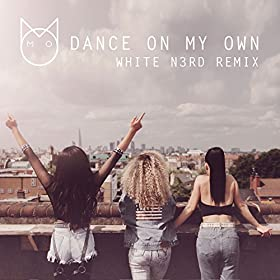 Dance On My Own (White N3rd remix)