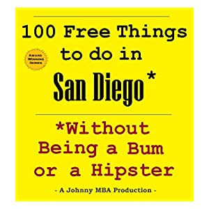 100 free things to do in san diego  while avoiding bums and hipsters