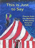 img - for This is Just to Say: Poems by the Pupils of the Bethlem and Maudsley Hospital School book / textbook / text book
