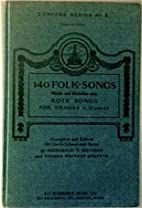 140 Folk-songs with Piano Accompaniment:…