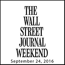 Weekend Journal 09-24-2016 Newspaper / Magazine by  The Wall Street Journal Narrated by  The Wall Street Journal