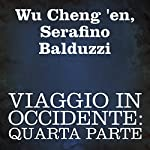 Viaggio in Occidente: quarta parte: [Journey to the West: Part 4] | Wu Cheng 'en,Serafino Balduzzi
