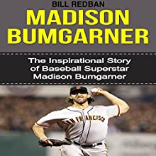 Madison Bumgarner: The Inspirational Story of Baseball Superstar Madison Bumgarner (       UNABRIDGED) by Bill Redban Narrated by Michael Pauley